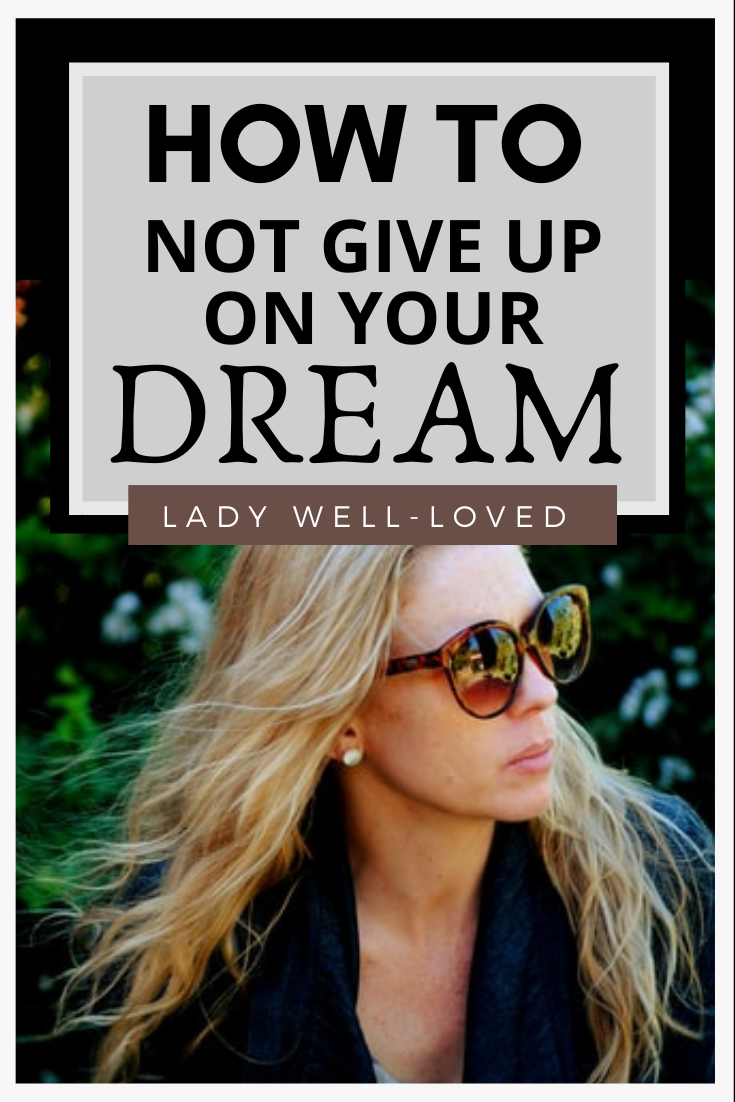 how to not give up on your dream, how to not give up on your purpose