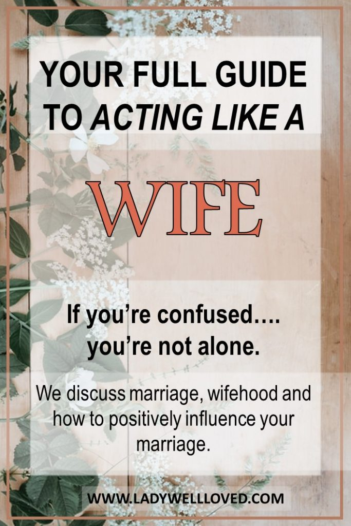 how to act like a wife, wifehood, marriage, proverbs 31, how to be a good wife, Christian marriage