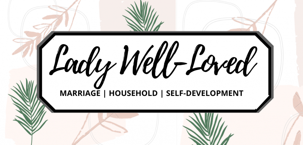 LADY well loved, marriage, household, self-development, wife, christian wife, mom, christian mom